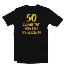 50 Évembe Telt Hogy Ilyen Jól Nézzek Ki! Születésnapi Számos Póló - XL-es