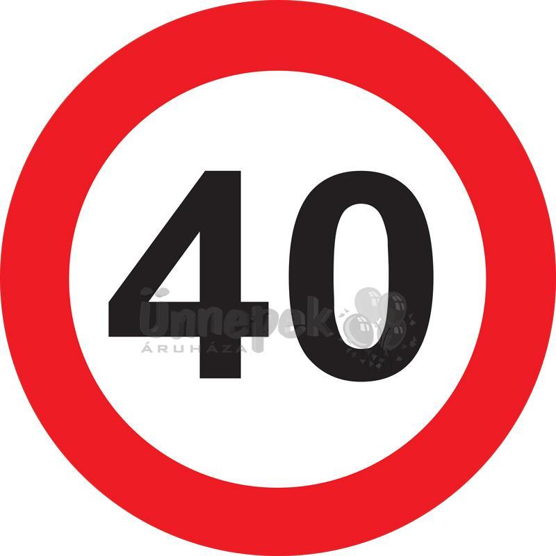 40-es Közlekedési Sebességkorlátozó Tábla Szülinapra - 40 cm
