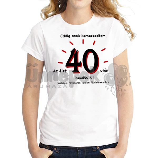 Vicces Póló - Eddig Csak Kamaszodtam. Az Élet 40 Után Kezdődik! L-es 360678c8c0