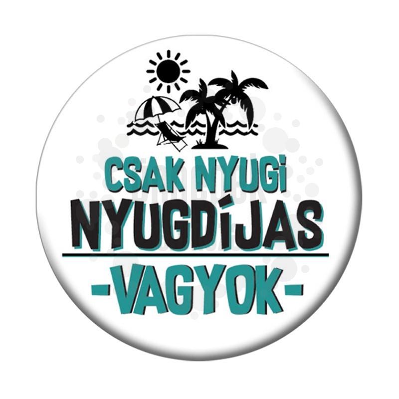 Csak Nyugi Nyugdíjas Vagyok Fehér Kitűző - 5,5 cm